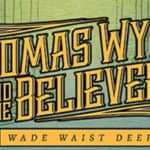 Scene News: Thomas Wynn and the Believers convert rock, country and folk into their own unique sound with new album Wade Waist Deep