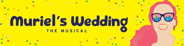 Scene News: New Tickets on Sale for The Melbourne Season of Muriel's Wedding The Musical