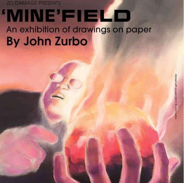 Scene News: Zo Damage presents JOHN ZURBO's solo exhibition: 'Mine'Field
