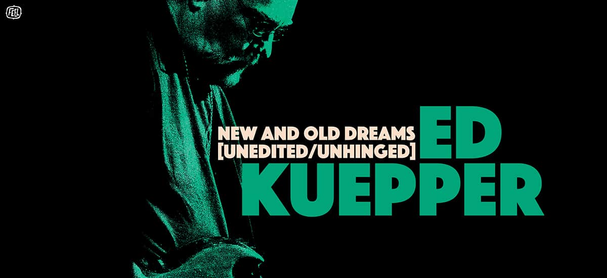 Scene News: Ed Kuepper: New And Old Dreams (Unedited / Unhinged) - Solo Tour