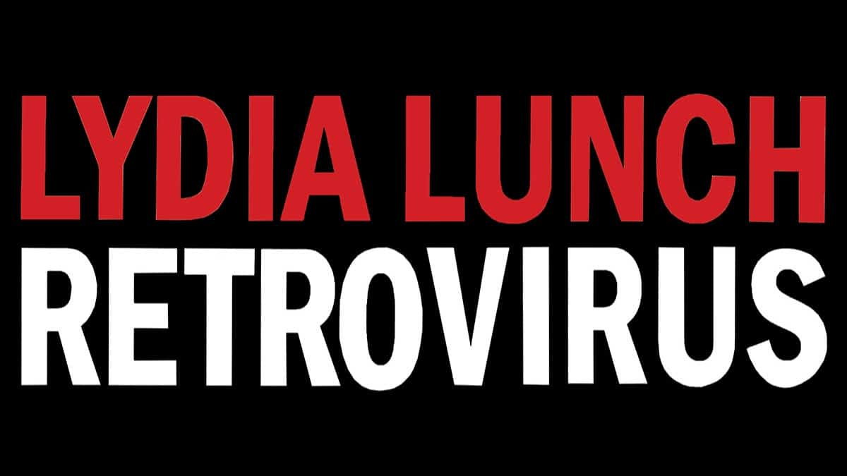 Scene News: Lydia Lunch Retrovirus announces supports for Aust Tour Feb/March 2020