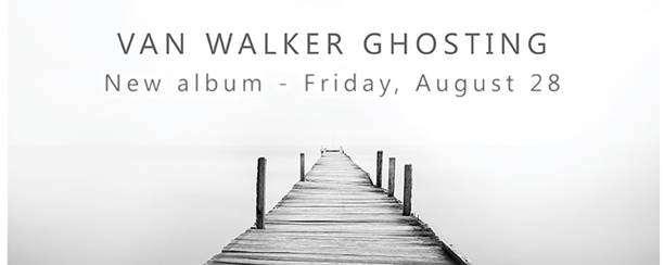 """Scene News: Van Walker releases hauntingly beautiful """"Ghosting"""" 28th August"""