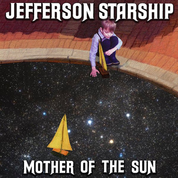 "Scene News: JEFFERSON STARSHIP release new album, ""Mother Of The Sun"" on Golden Robot Records"