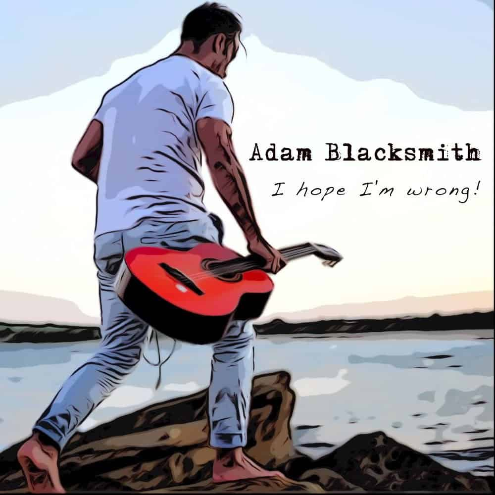 "Scene News: Adam Blacksmith releases New Single, ""I Hope I'm Wrong"""