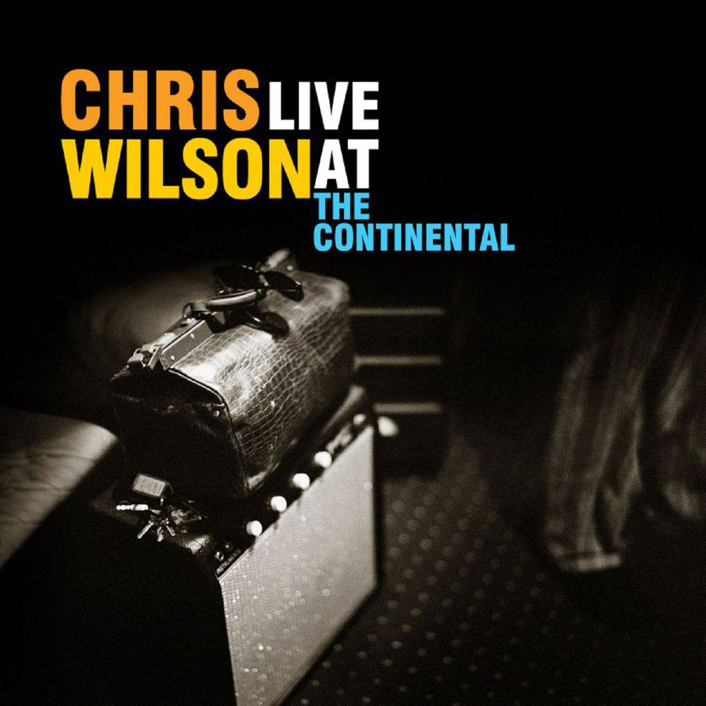 "Scene News: CHRIS WILSON'S Landmark ""LIVE AT THE CONTINENTAL"" Album To Be Expanded, and Released On Vinyl, For The First Time Ever!"