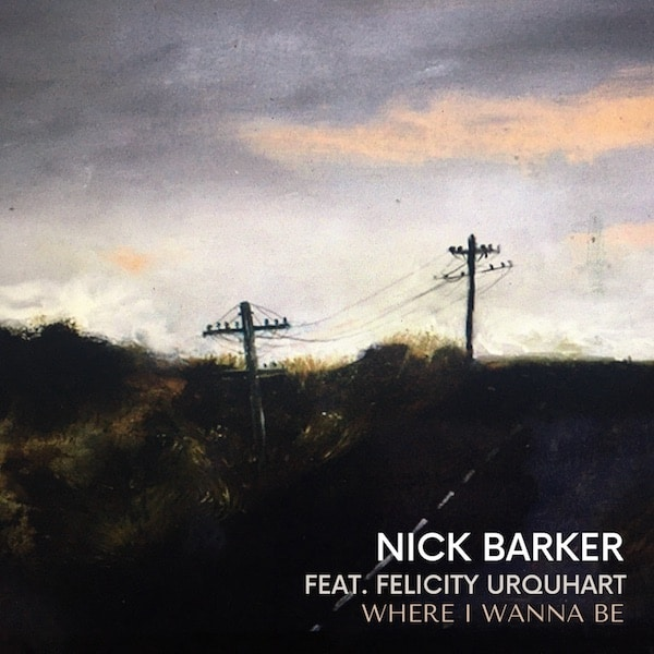 Scene News: Nick Barker To Release New Single'Where I Wanna Be', feat. Felicity Urquhart
