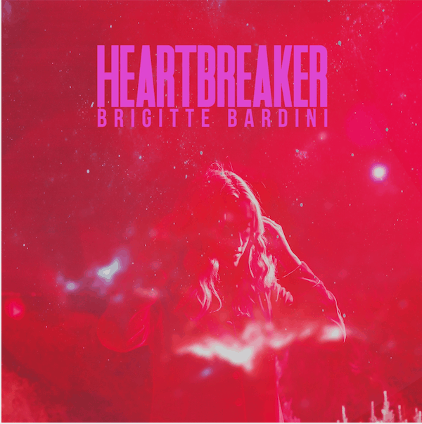 Scene News: BRIGITTE BARDINI Unveils Dreamy New Single and Video, Heartbreaker, Lifted from Debut Album Stellar Lights, Released August 30