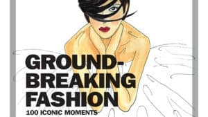 Review Scene: Groundbreaking Fashion: 100 Iconic Moments by Jane Rocca